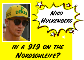 NicoHulkenberg in a 919 on the Nordschleife?