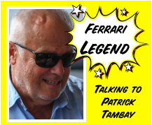 Talking toPatrick  Tambay Ferrari` Legend
